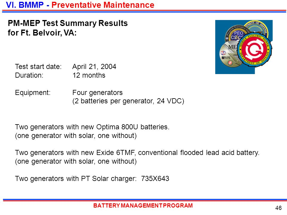 BATTERY MANAGEMENT PROGRAM 46 Test start date: April 21, 2004 Duration: 12 months Equipment:Four generators (2 batteries per generator, 24 VDC) Two ge