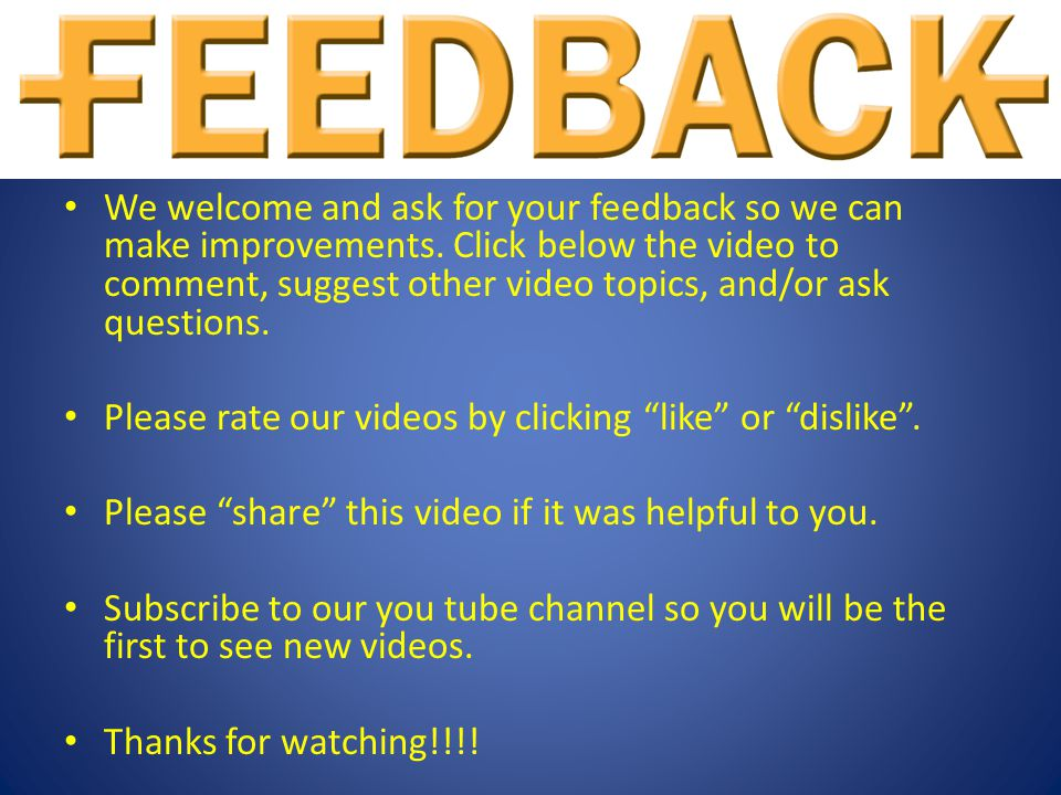 We welcome and ask for your feedback so we can make improvements. Click below the video to comment, suggest other video topics, and/or ask questions.
