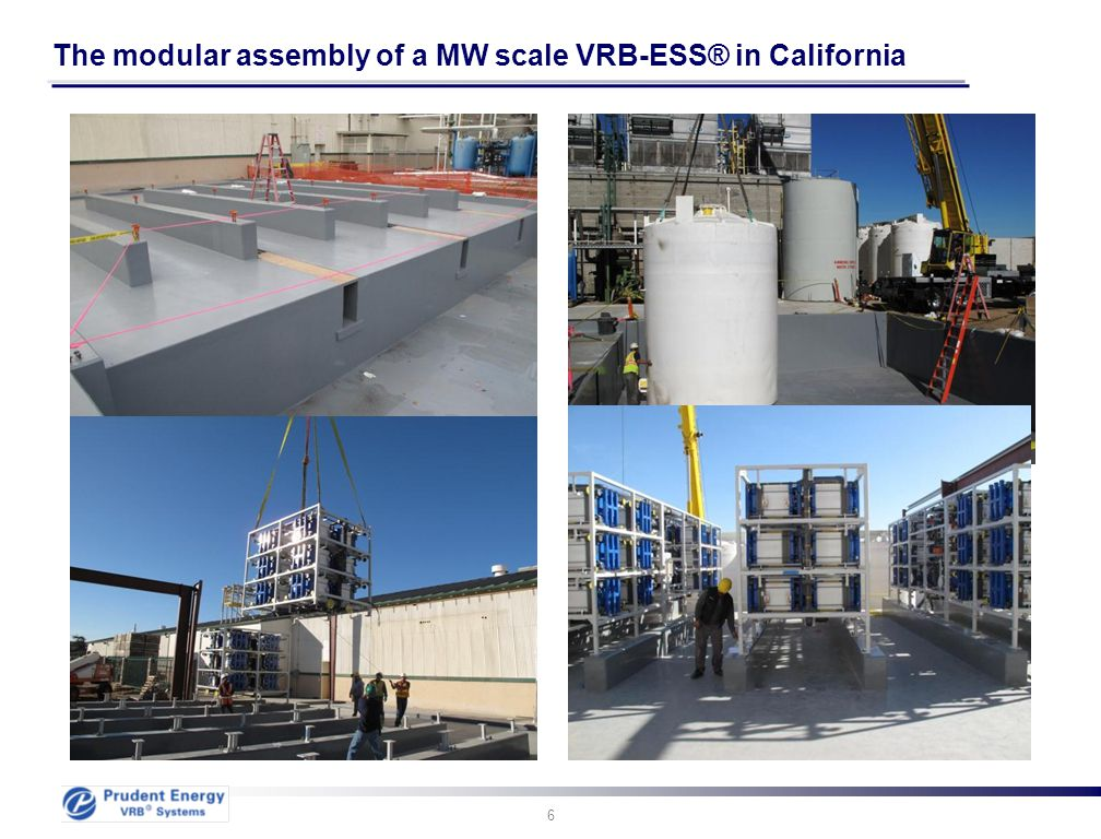 6 The modular assembly of a MW scale VRB-ESS® in California