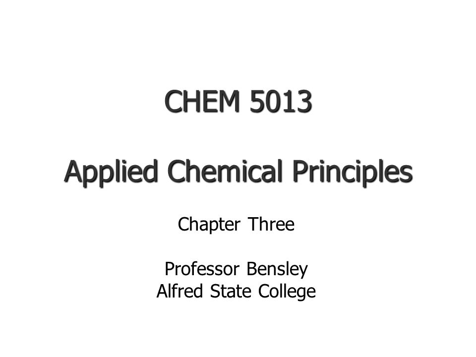 CHEM 5013 Applied Chemical Principles Chapter Three Professor Bensley Alfred State College