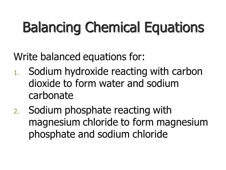 Balancing Chemical Equations Write balanced equations for: 1.
