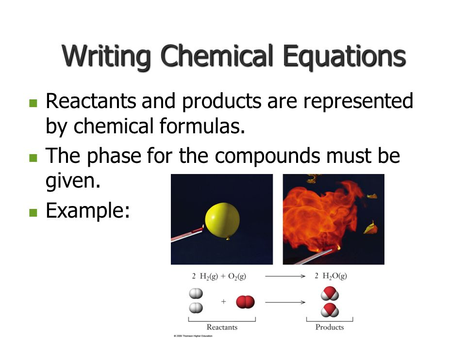 Writing Chemical Equations Reactants and products are represented by chemical formulas.