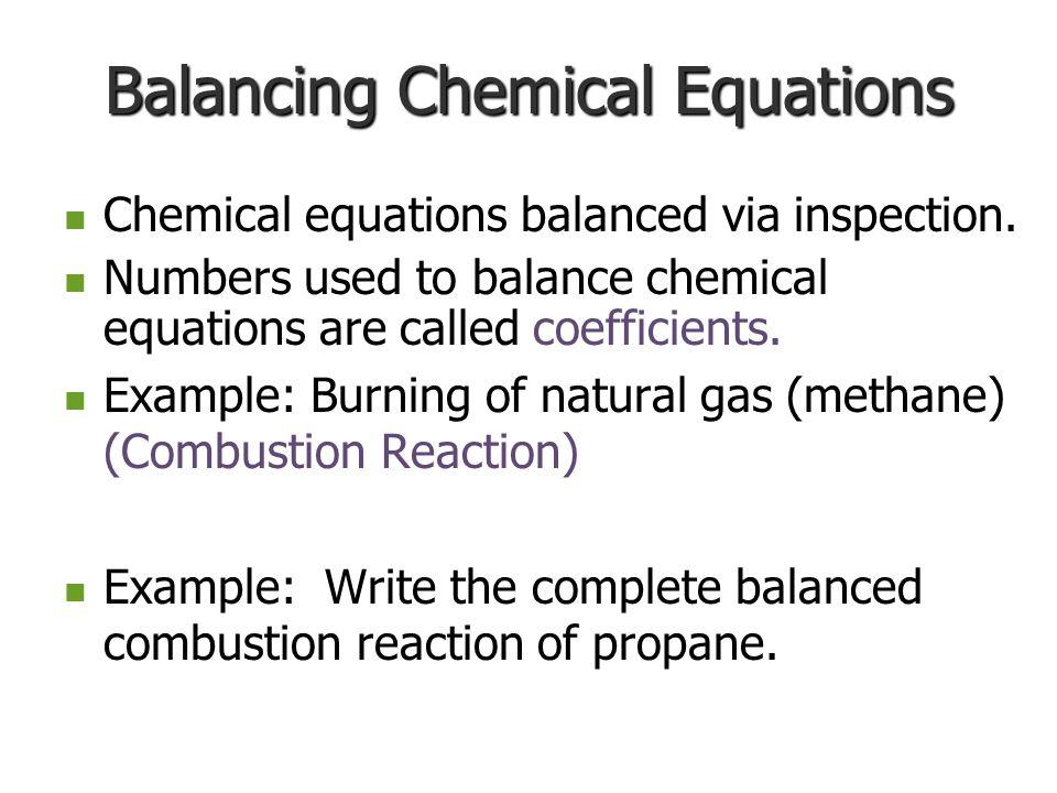 Balancing Chemical Equations Chemical equations balanced via inspection.