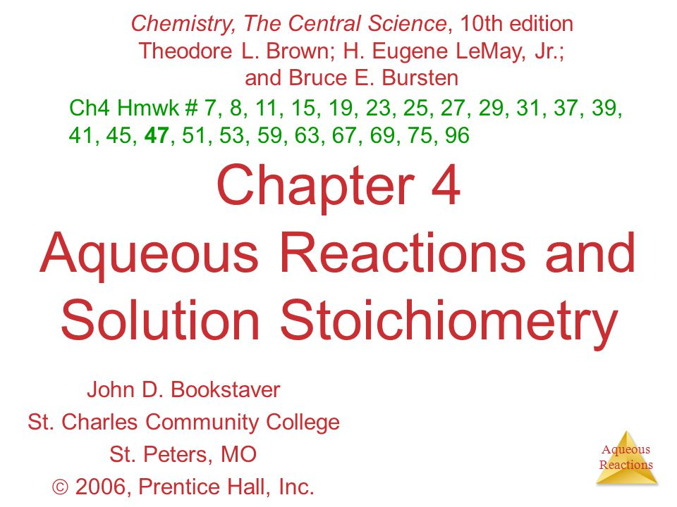 Aqueous Reactions Chapter 4 Aqueous Reactions and Solution Stoichiometry John D. Bookstaver St. Charles Community College St. Peters, MO  2006, Prent