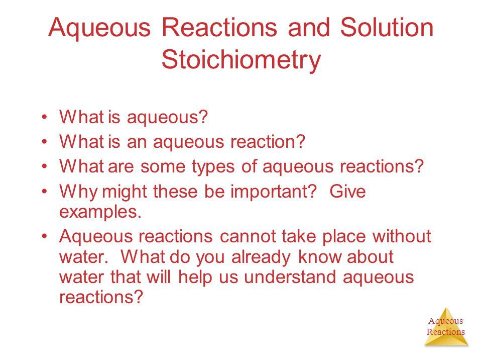 Aqueous Reactions Solutions: Homogeneous mixtures of two or more pure substances.