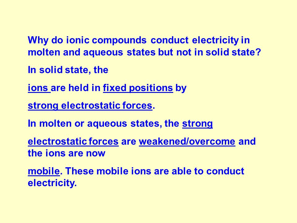 Why do ionic compounds conduct electricity in molten and aqueous states but not in solid state.