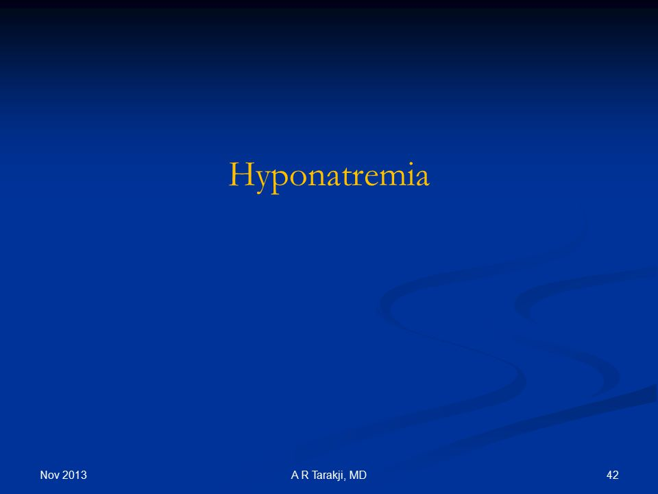 Nov 2013 42A R Tarakji, MD Hyponatremia