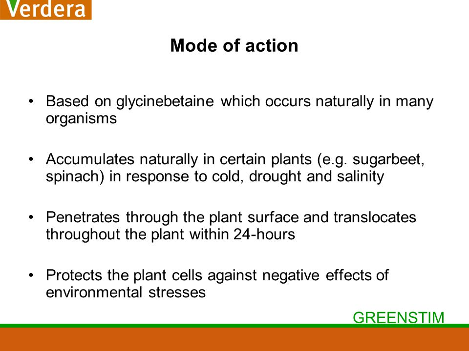 GREENSTIM Mode of action Based on glycinebetaine which occurs naturally in many organisms Accumulates naturally in certain plants (e.g.
