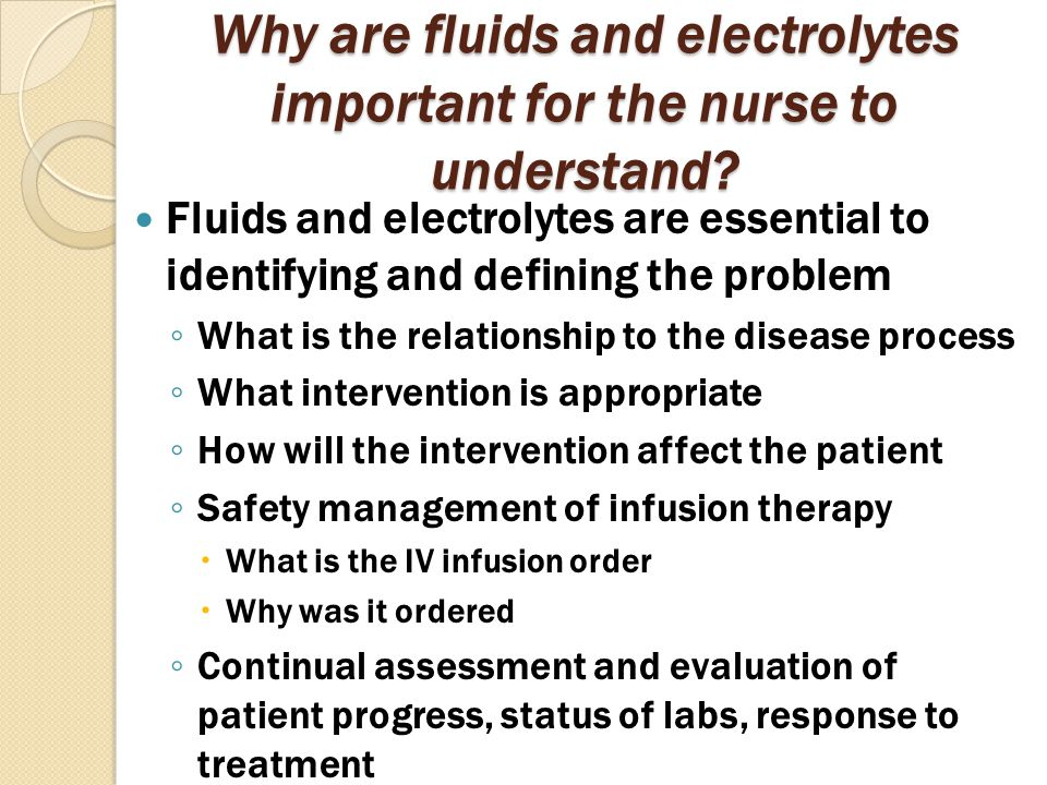 Why are fluids and electrolytes important for the nurse to understand.