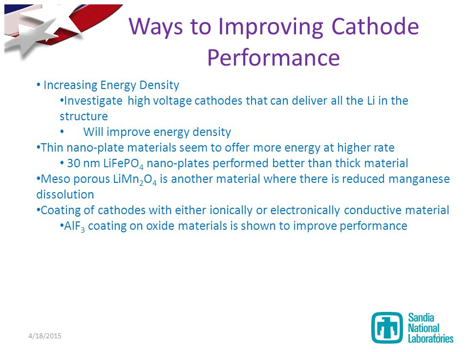 Ways to Improving Cathode Performance Increasing Energy Density Investigate high voltage cathodes that can deliver all the Li in the structure Will im