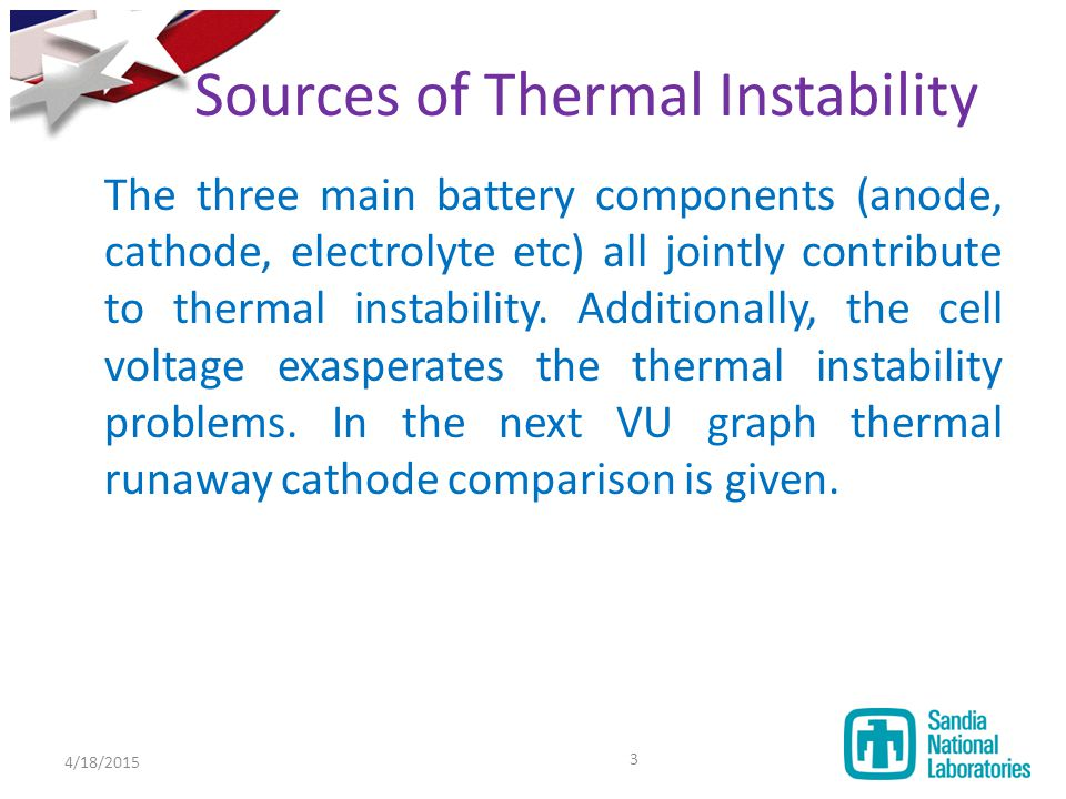 Sources of Thermal Instability The three main battery components (anode, cathode, electrolyte etc) all jointly contribute to thermal instability. Addi