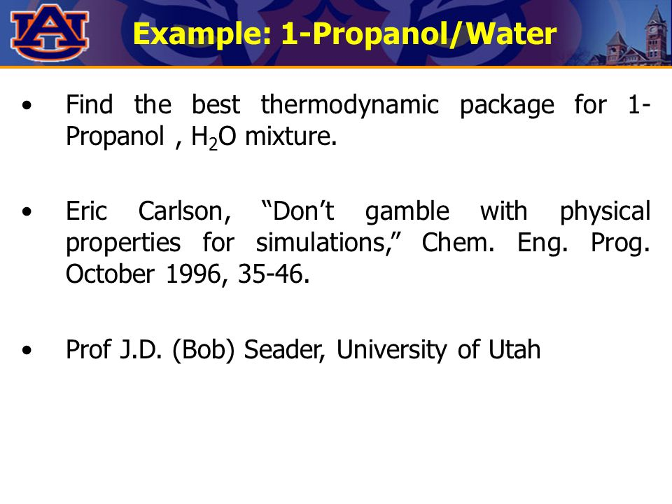 Example: 1-Propanol/Water Find the best thermodynamic package for 1- Propanol, H 2 O mixture.