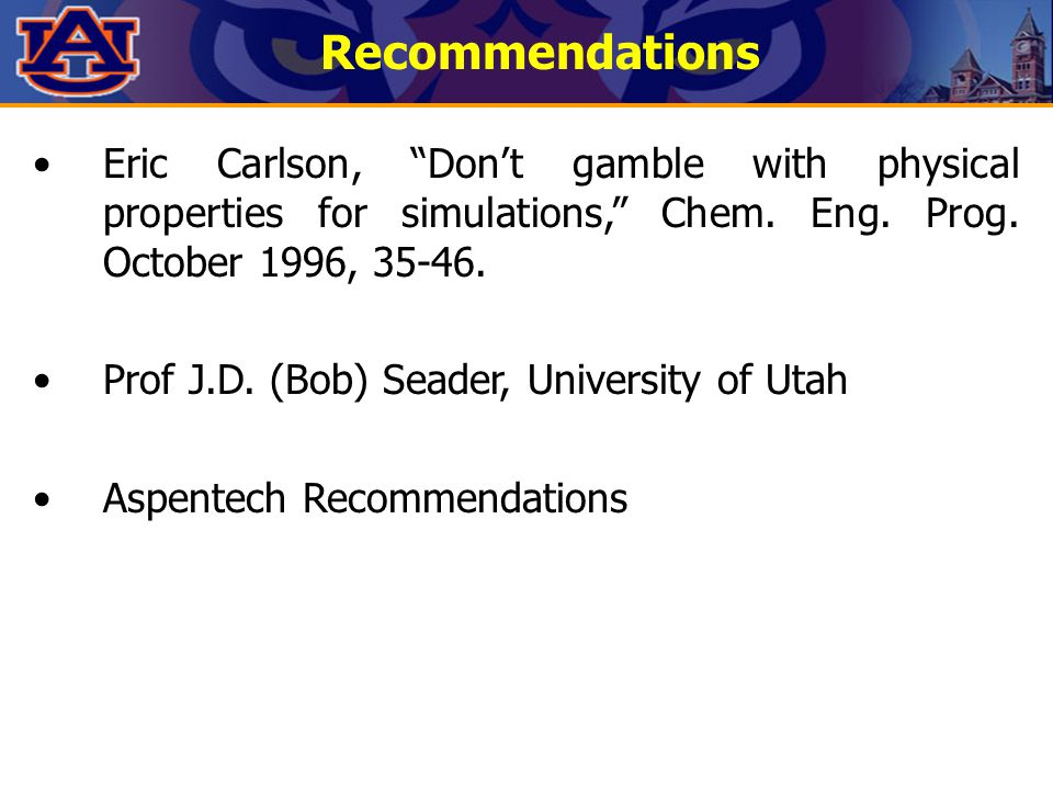 Recommendations Eric Carlson, Don't gamble with physical properties for simulations, Chem.