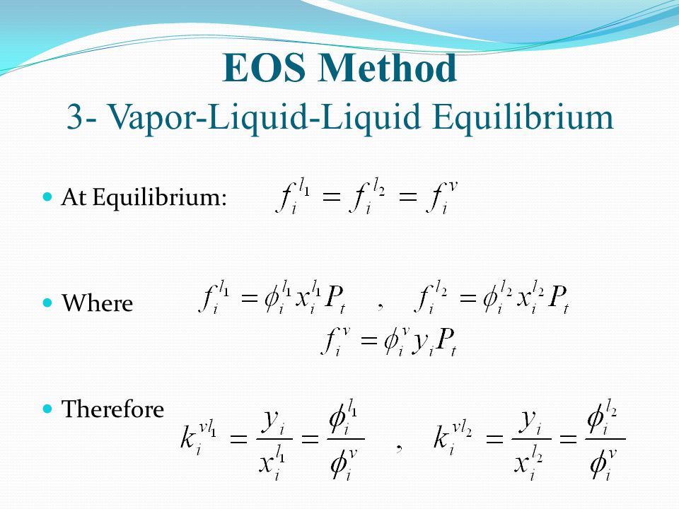 EOS Method 3- Vapor-Liquid-Liquid Equilibrium At Equilibrium: Where Therefore