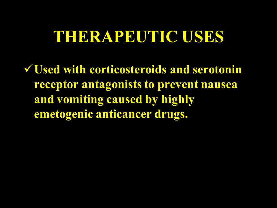 THERAPEUTIC USES Used with corticosteroids and serotonin receptor antagonists to prevent nausea and vomiting caused by highly emetogenic anticancer drugs.