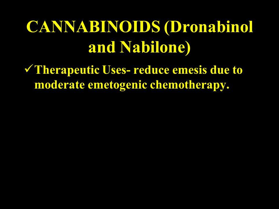 CANNABINOIDS (Dronabinol and Nabilone) Therapeutic Uses- reduce emesis due to moderate emetogenic chemotherapy.