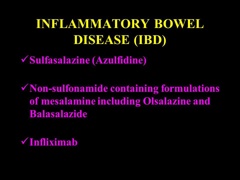 INFLAMMATORY BOWEL DISEASE (IBD) Sulfasalazine (Azulfidine) Non-sulfonamide containing formulations of mesalamine including Olsalazine and Balasalazide Infliximab