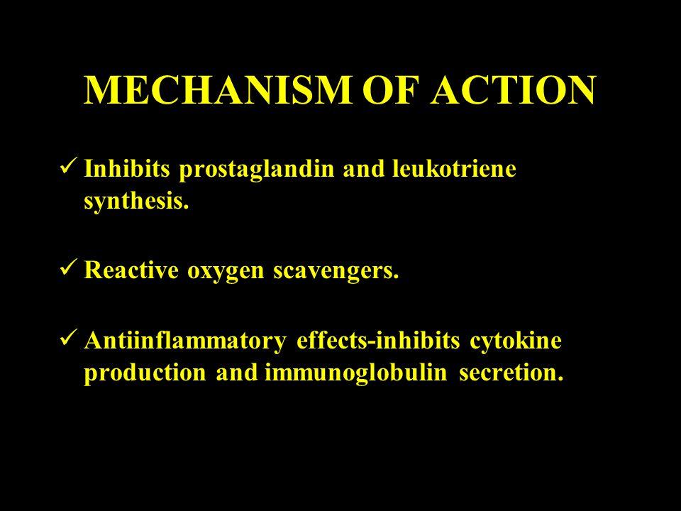 MECHANISM OF ACTION Inhibits prostaglandin and leukotriene synthesis. Reactive oxygen scavengers. Antiinflammatory effects-inhibits cytokine productio