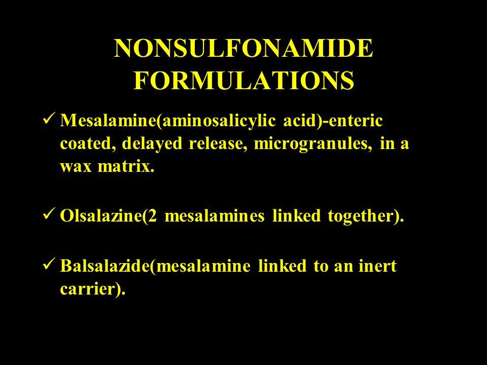 NONSULFONAMIDE FORMULATIONS Mesalamine(aminosalicylic acid)-enteric coated, delayed release, microgranules, in a wax matrix. Olsalazine(2 mesalamines