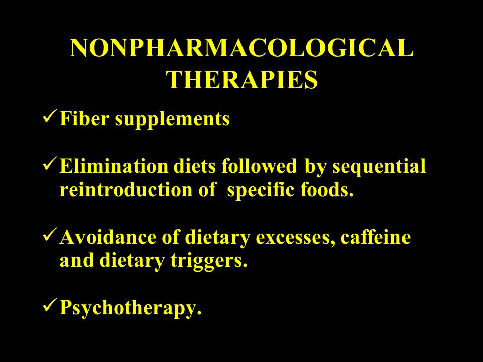 NONPHARMACOLOGICAL THERAPIES Fiber supplements Elimination diets followed by sequential reintroduction of specific foods.