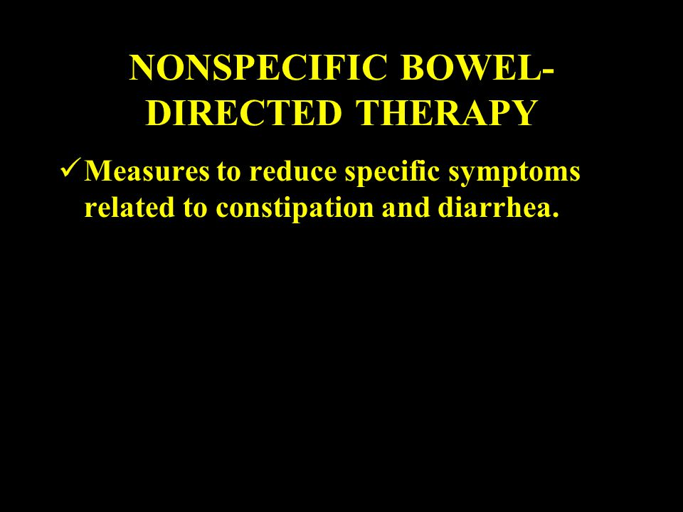 NONSPECIFIC BOWEL- DIRECTED THERAPY Measures to reduce specific symptoms related to constipation and diarrhea.