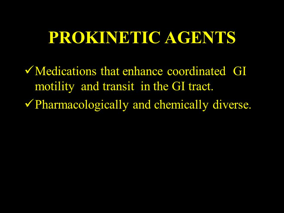 PROKINETIC AGENTS Medications that enhance coordinated GI motility and transit in the GI tract.