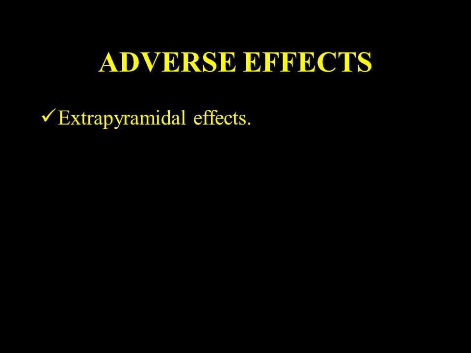 ADVERSE EFFECTS Extrapyramidal effects.