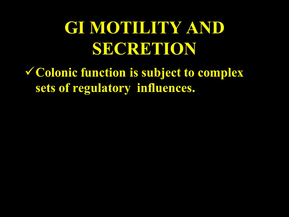 GI MOTILITY AND SECRETION Colonic function is subject to complex sets of regulatory influences.