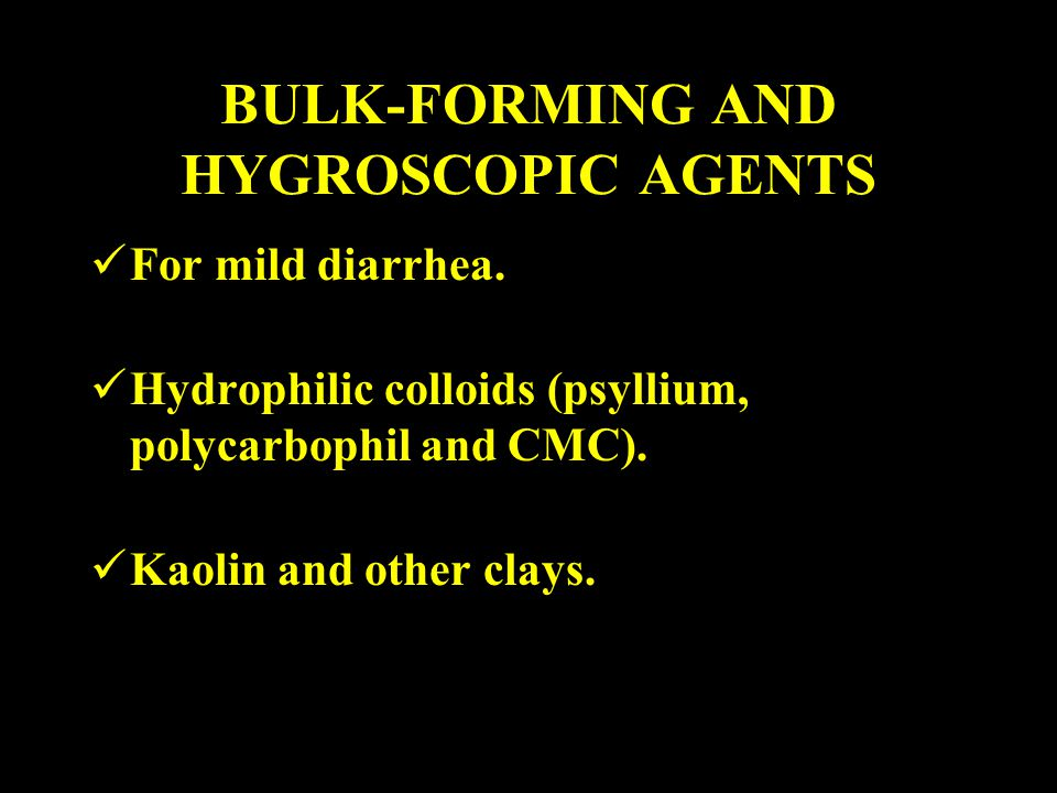 BULK-FORMING AND HYGROSCOPIC AGENTS For mild diarrhea.