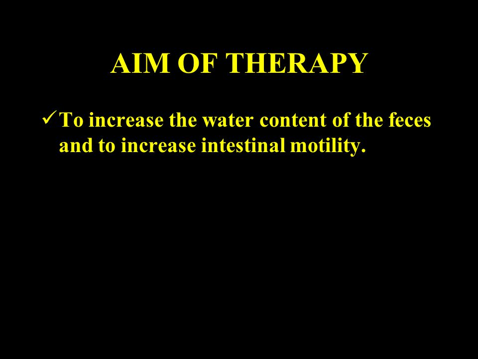 AIM OF THERAPY To increase the water content of the feces and to increase intestinal motility.