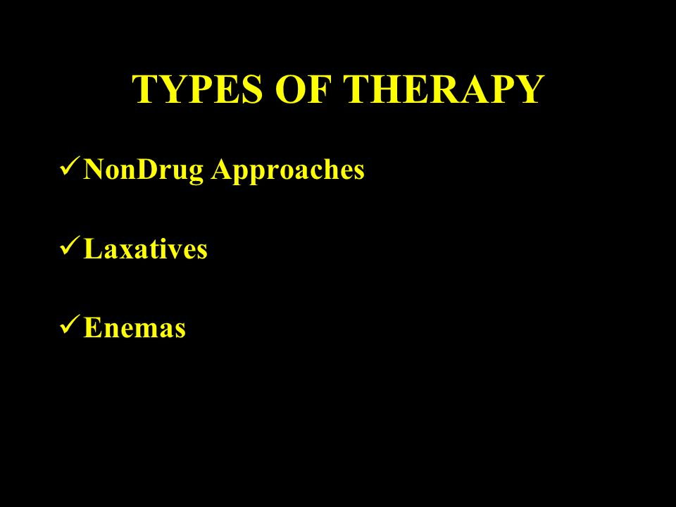 TYPES OF THERAPY NonDrug Approaches Laxatives Enemas