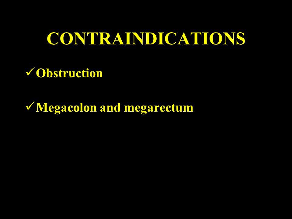 CONTRAINDICATIONS Obstruction Megacolon and megarectum