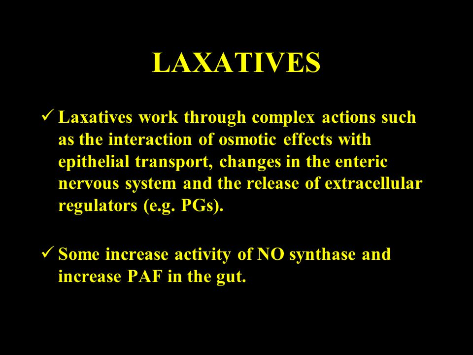 LAXATIVES Laxatives work through complex actions such as the interaction of osmotic effects with epithelial transport, changes in the enteric nervous system and the release of extracellular regulators (e.g.