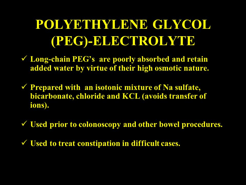 POLYETHYLENE GLYCOL (PEG)-ELECTROLYTE Long-chain PEG's are poorly absorbed and retain added water by virtue of their high osmotic nature.