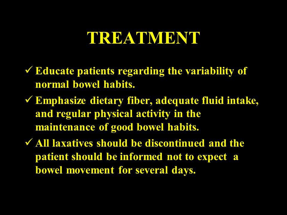 TREATMENT Educate patients regarding the variability of normal bowel habits.