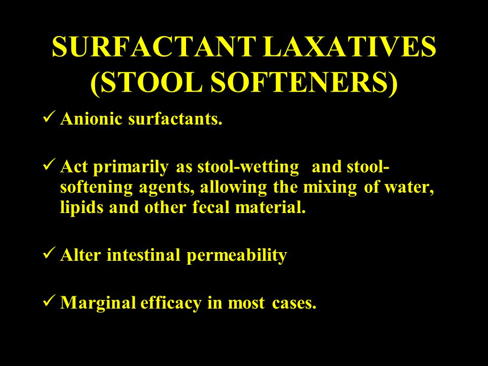 SURFACTANT LAXATIVES (STOOL SOFTENERS) Anionic surfactants. Act primarily as stool-wetting and stool- softening agents, allowing the mixing of water,