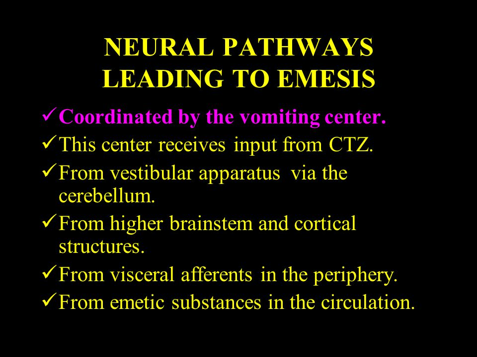 NEURAL PATHWAYS LEADING TO EMESIS Coordinated by the vomiting center. This center receives input from CTZ. From vestibular apparatus via the cerebellu
