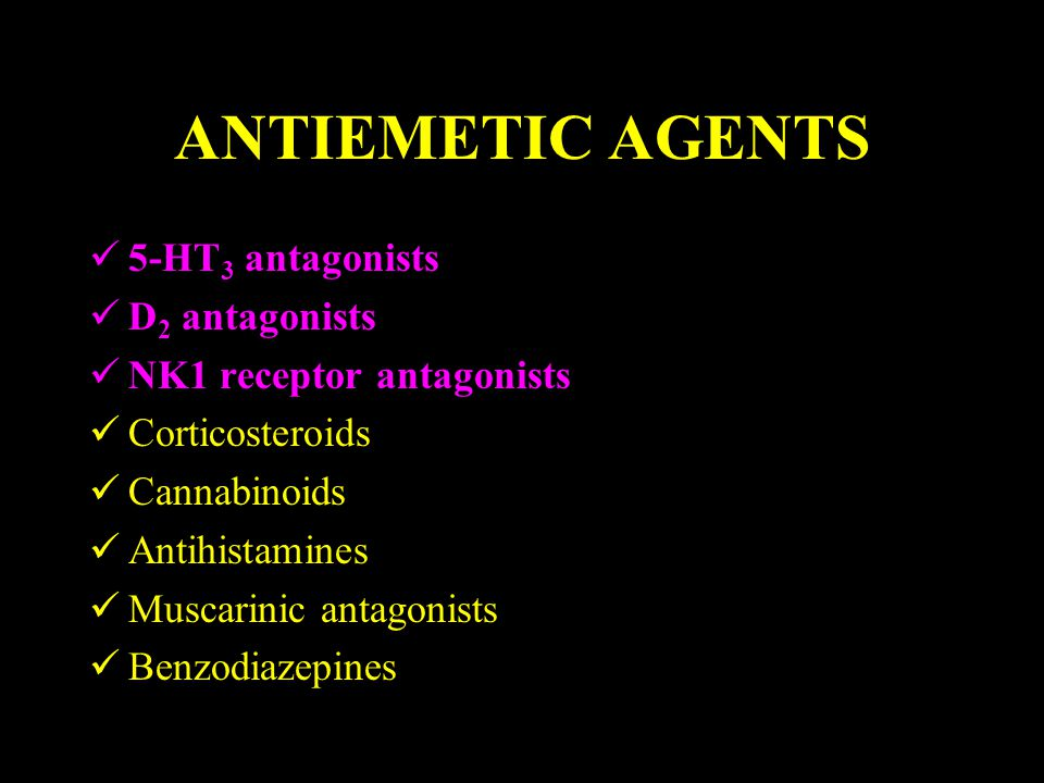 ANTIEMETIC AGENTS 5-HT 3 antagonists D 2 antagonists NK1 receptor antagonists Corticosteroids Cannabinoids Antihistamines Muscarinic antagonists Benzodiazepines