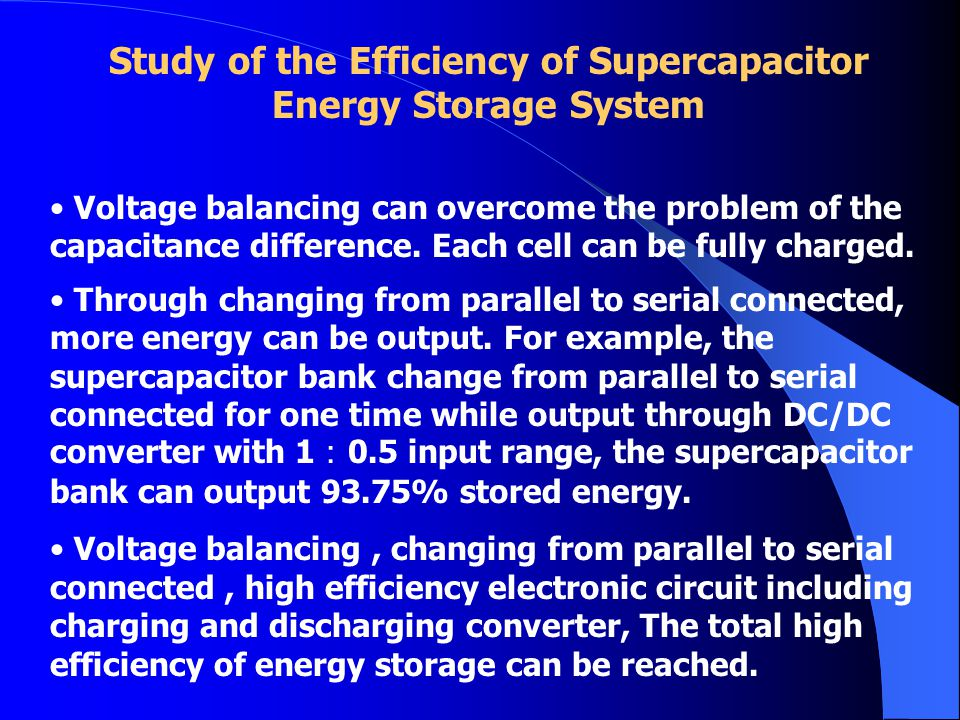 Study of the Efficiency of Supercapacitor Energy Storage System Voltage balancing can overcome the problem of the capacitance difference. Each cell ca