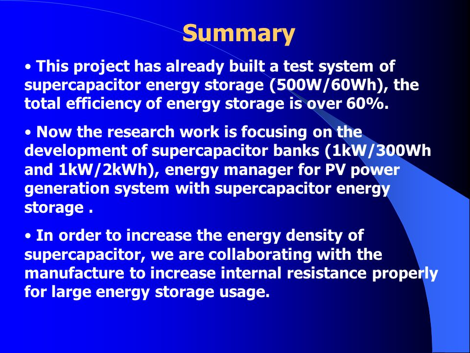 Summary This project has already built a test system of supercapacitor energy storage (500W/60Wh), the total efficiency of energy storage is over 60%.