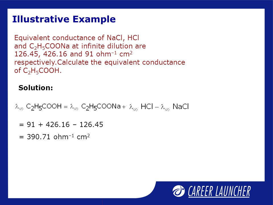 Equivalent conductance of NaCl, HCl and C 2 H 5 COONa at infinite dilution are 126.45, 426.16 and 91 ohm –1 cm 2 respectively.Calculate the equivalent
