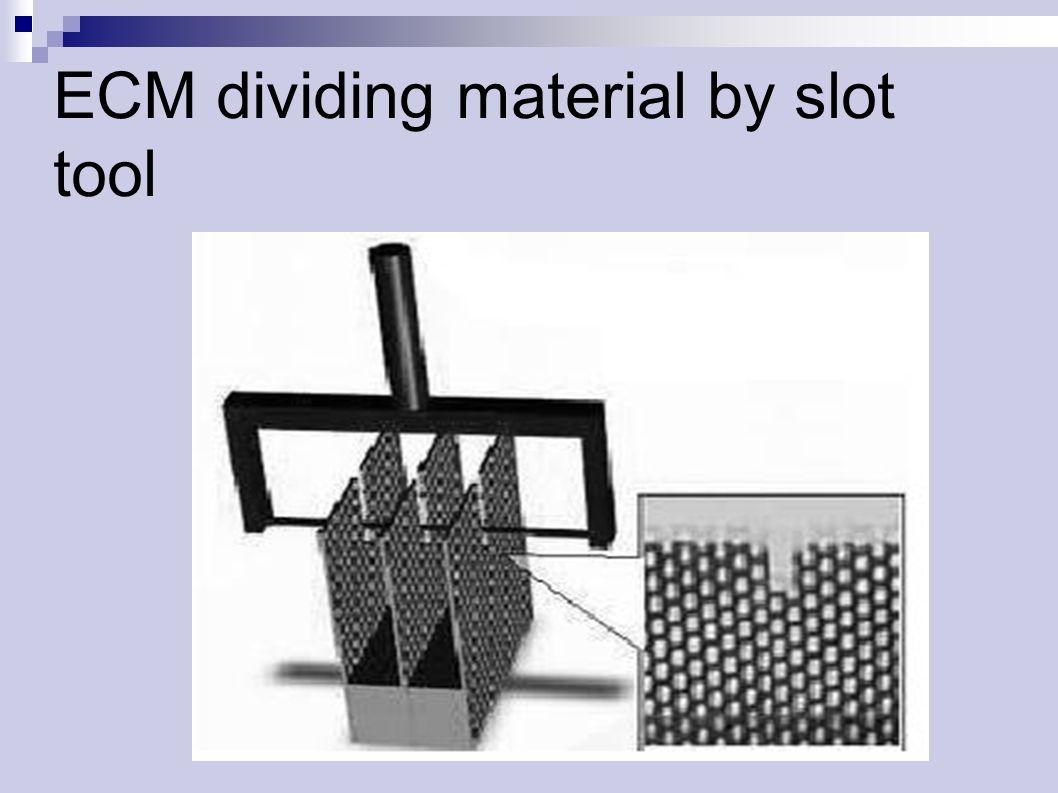 ECM dividing material by slot tool