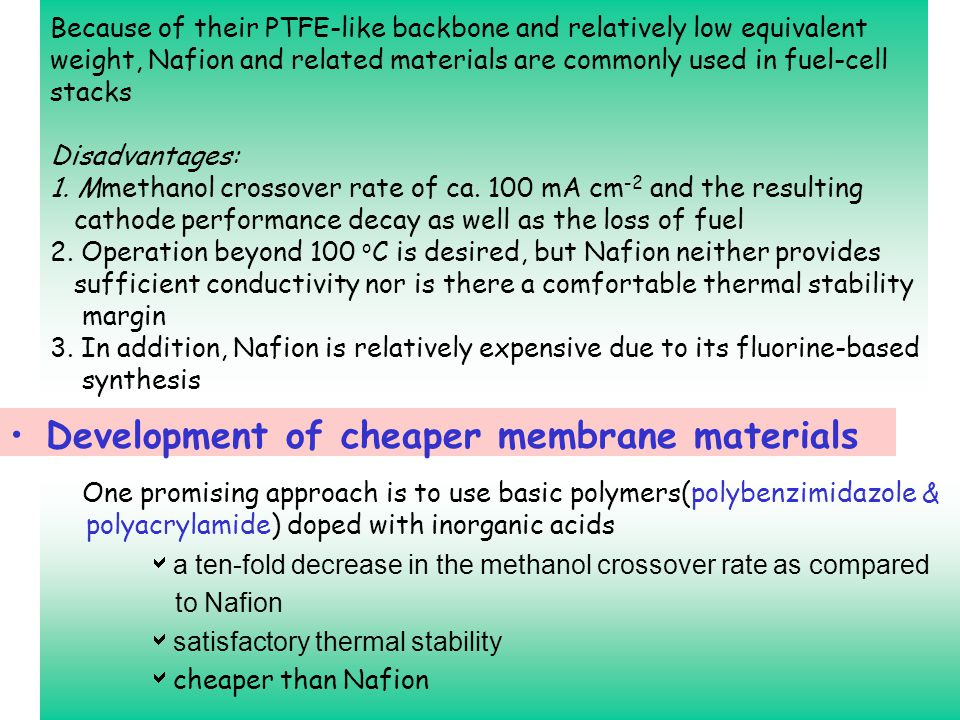 Because of their PTFE-like backbone and relatively low equivalent weight, Nafion and related materials are commonly used in fuel-cell stacks Disadvantages: 1.
