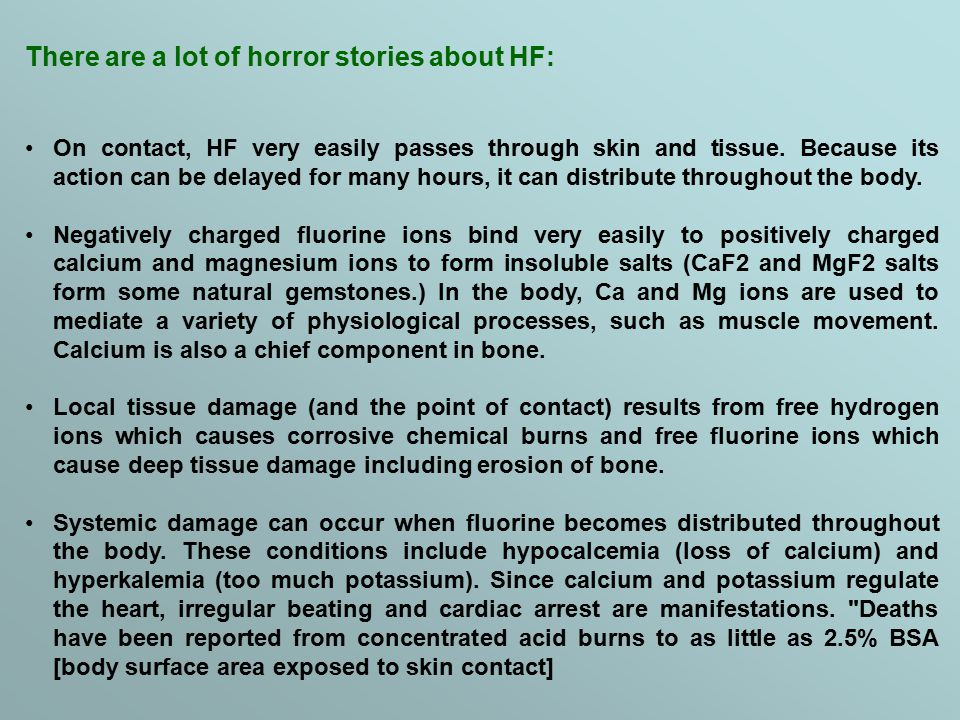 There are a lot of horror stories about HF: On contact, HF very easily passes through skin and tissue.