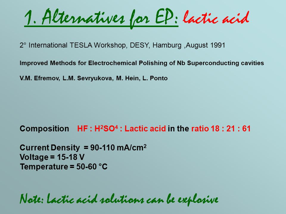 2° International TESLA Workshop, DESY, Hamburg,August 1991 Composition HF : H 2 SO 4 : Lactic acid in the ratio 18 : 21 : 61 Current Density = 90-110 mA/cm 2 Voltage = 15-18 V Temperature = 50-60 °C Note: Lactic acid solutions can be explosive Improved Methods for Electrochemical Polishing of Nb Superconducting cavities V.M.