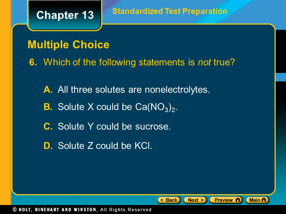 6. Which of the following statements is not true? A.All three solutes are nonelectrolytes. B.Solute X could be Ca(NO 3 ) 2. C.Solute Y could be sucros