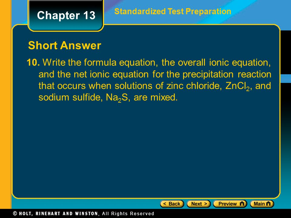 10. Write the formula equation, the overall ionic equation, and the net ionic equation for the precipitation reaction that occurs when solutions of zi