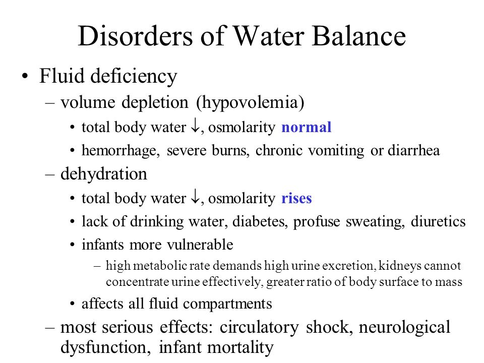 Disorders of Water Balance Fluid deficiency –volume depletion (hypovolemia) total body water , osmolarity normal hemorrhage, severe burns, chronic vo