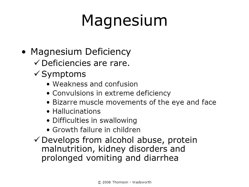 Magnesium Magnesium Deficiency Deficiencies are rare. Symptoms Weakness and confusion Convulsions in extreme deficiency Bizarre muscle movements of th