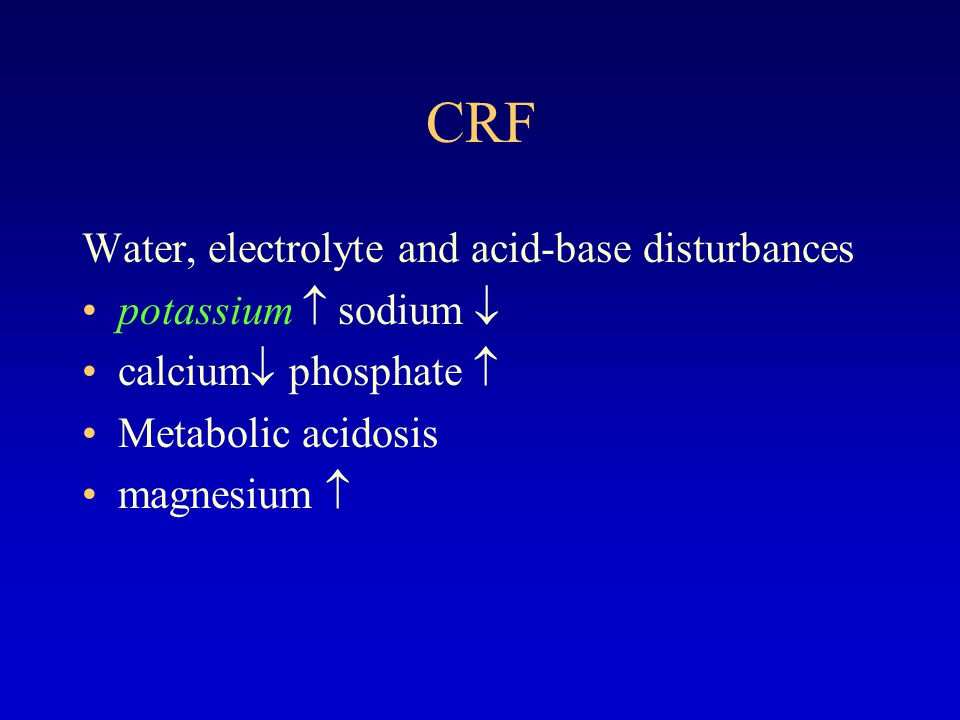 CRF Diagnosis of hyperkalemia Plasma K>5.5mmol/L Plasma K>7.0mmol/L cardiac arrest